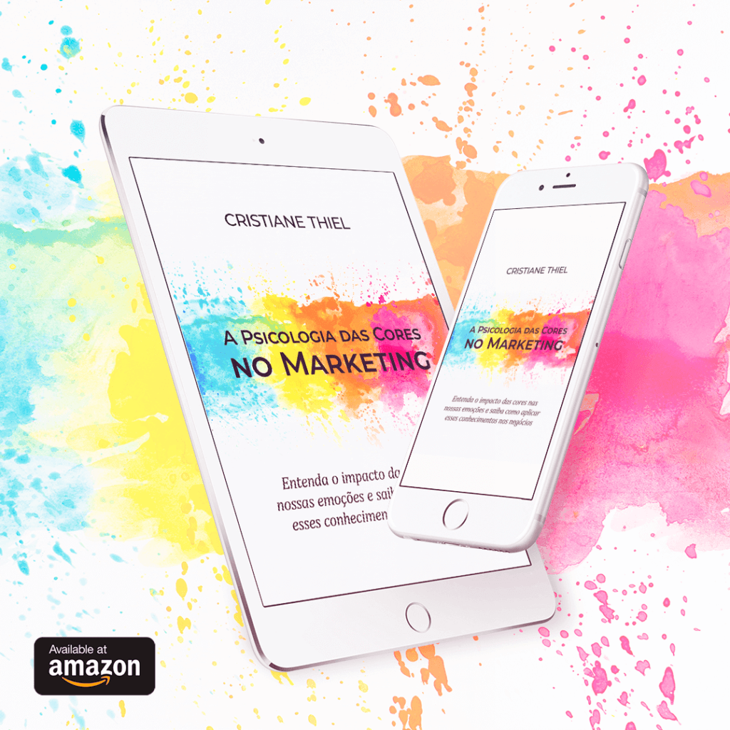 A Psicologia das Cores no Marketing: Entenda o impacto das cores em nossas emoções e saiba como aplicar esses conhecimentos aos negócios
