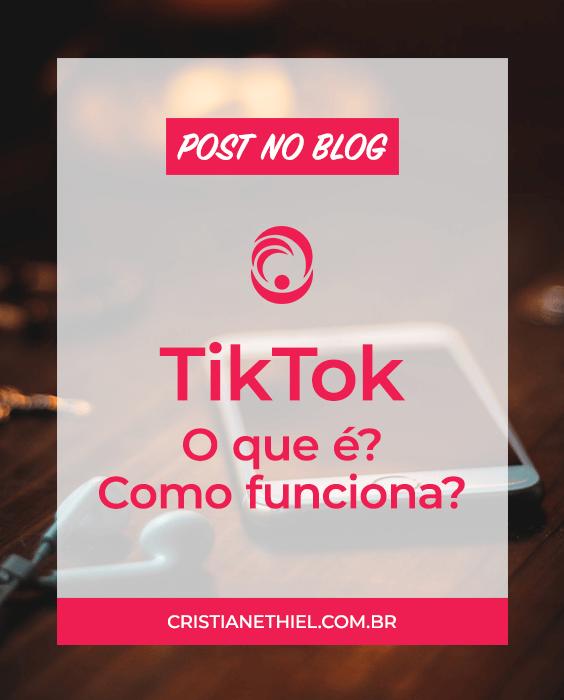 TikTok: O que é e como funciona?