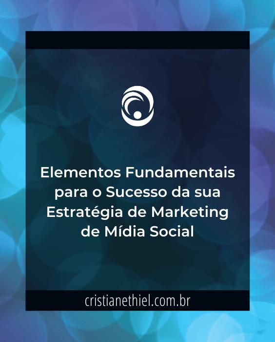 Elementos Fundamentais para o Sucesso da sua Estratégia de Marketing de Mídia Social