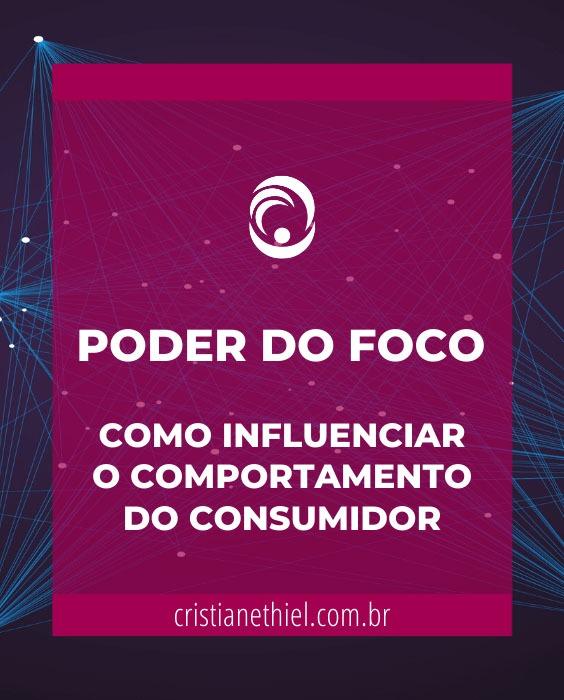 Poder do Foco: Como Influenciar o Comportamento do Consumidor