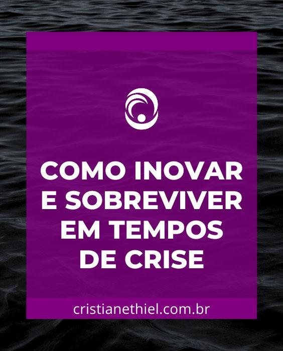Como Inovar e Sobreviver em Tempos de Crise