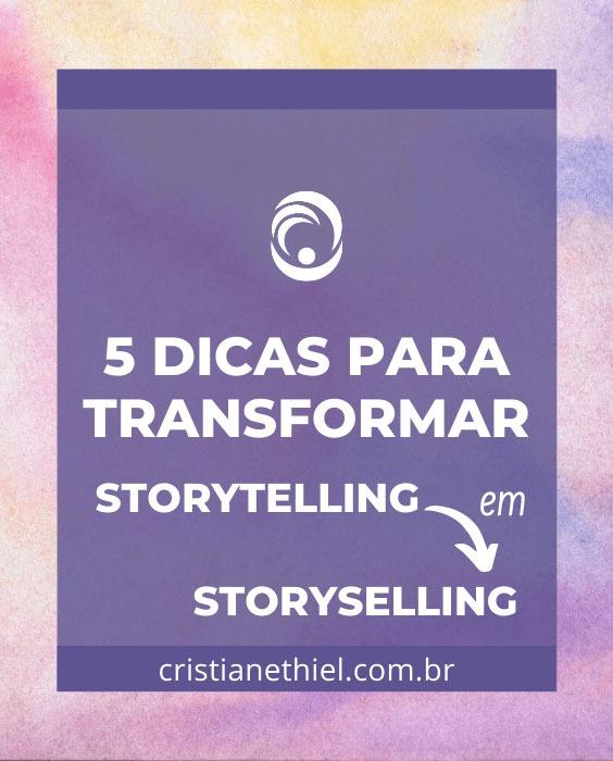 5 Dicas para Transformar Storytelling em Storyselling