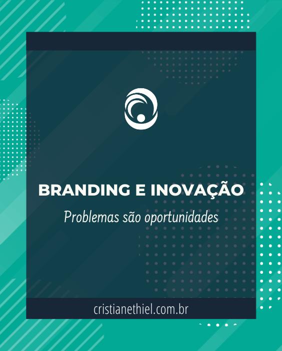 Branding e Inovação: Problemas São Oportunidades