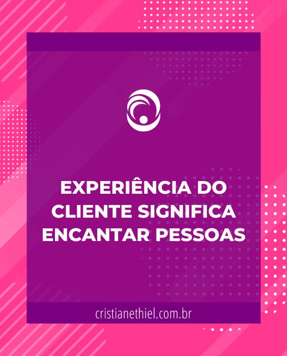 Experiência do Cliente Significa Encantar Pessoas